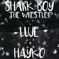 Shark Boy The Wrestler + Hayko  + Luje // CONCERT