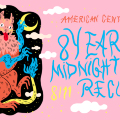 AMERICAN CENTER PRESENTS 8 Years of Midnight special records