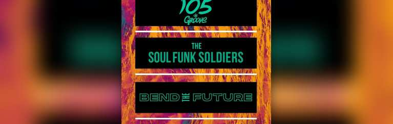 105 de Groove + The Soul Funk Soldiers + Bend the Future // CONCERT