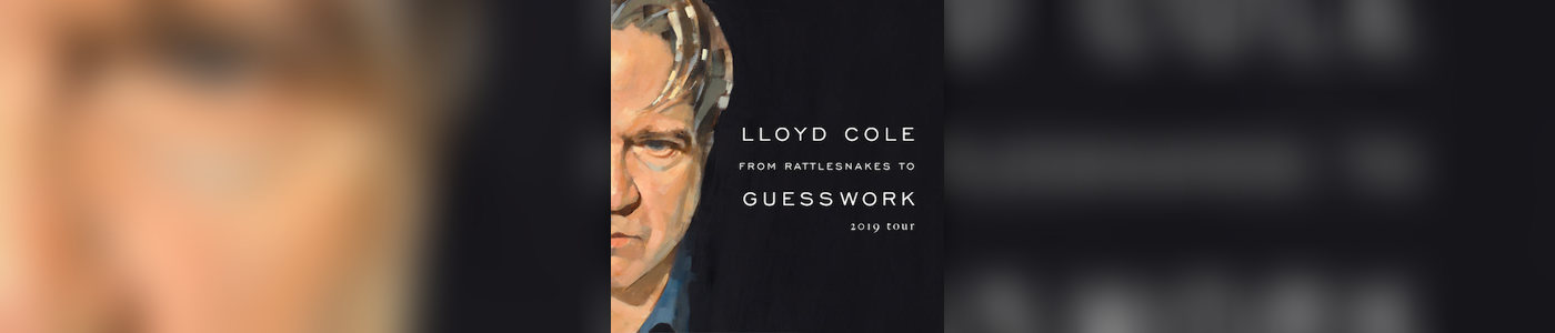 Lloyd Cole - From Rattlesnakes To Guesswork Tour
