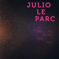 Catalogue d'exposition - Julio Le Parc, Du Réel au Virtuel 1958-2019
