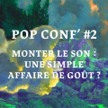 Pop Conf' #2 ~ Monter le son : une simple affaire de goût ?