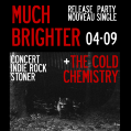 Release Party Single MUCH BRIGHTER : Much Brighter + The Cold Chemistry // CONCERT
